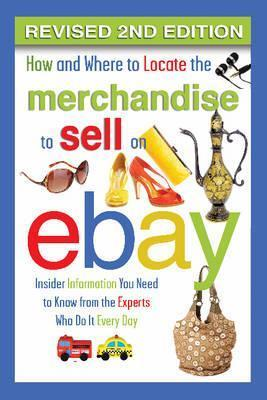 How & Where to Locate the Merchandise to Sell on eBay  Insider Information You Need to Know from the Experts Who Do It Every Day