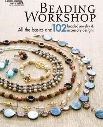 Beading Workshop : All the Basics and 102 Beaded Jewelry & Accessory Designs