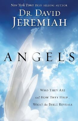 Angels : What the Bible Reveals About the Messengers of Heaven