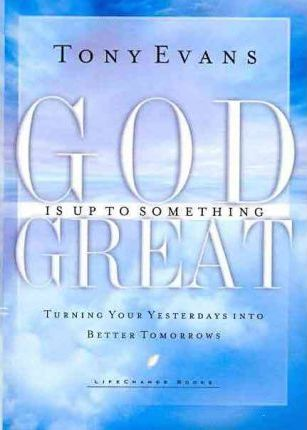 God Is Up To Something Great Tony Evans 9781601423658