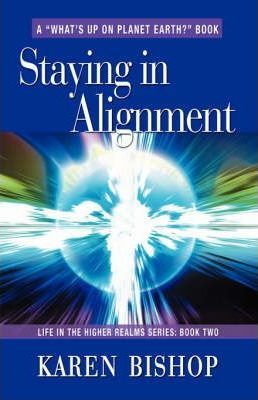 Staying in Alignment: Life in the Higher Realms Series - Book Two