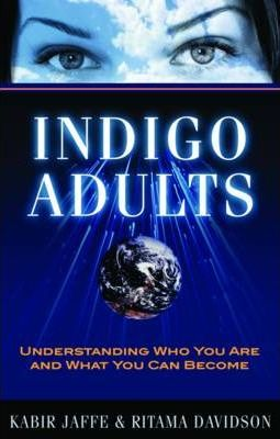 Indigo Adults : Understanding Who You are and What You Can Become