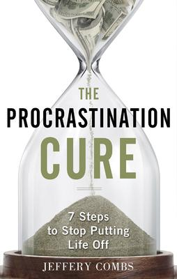 Procrastination Cure : 7 Steps to Stop Putting Life off