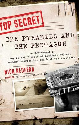 Pyramids and the Pentagon : The Government's Top Secret Pursuit of Mystical Relics, Ancient Astronauts, and Lost Civilizations