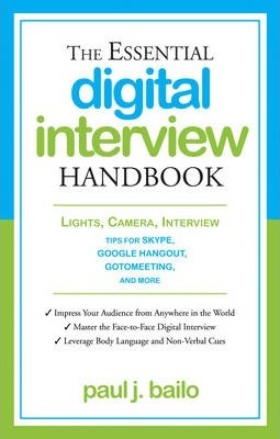 Essential Digital Interview Handbook: Lights, Camera, Interview: Tips for Skype, Google Hangout, Gotomeeting, and More