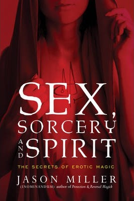 Sex, Sorcery, and Spirit : The Secrets of Erotic Magic