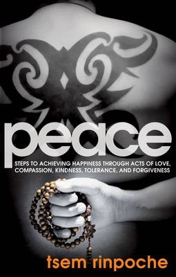 Peace: Steps to Achieving Happiness Through Acts of Love, Compassion, Kindness, Tolerance, and Forgiveness