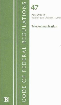 Code of Federal Regulations, Title 47: Parts 70-79 (Telecommunications) Federal Communications Commission