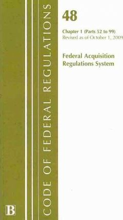 Code of Federal Regulations, Title 48: Chapter 1, Parts 1-51 (Acquisition Regulations System)