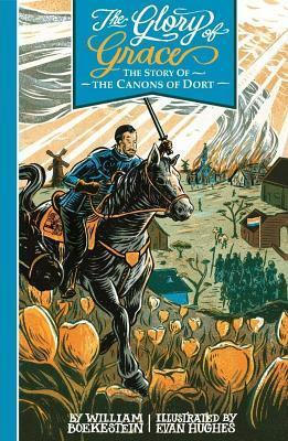 The Glory of Grace - The Story of the Canons of Dort