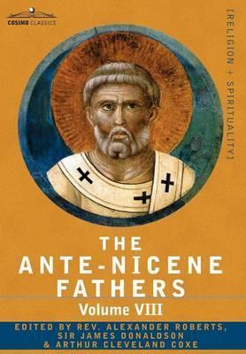 The Ante-Nicene Fathers  The Writings of the Fathers Down to A.D. 325, Volume VIII Fathers of the Third and Fourth Century - The Twelve Patriar
