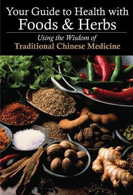 Your Guide to Health with Food and Herbs  Using the Wisdom of Traditional Chinese Medicine