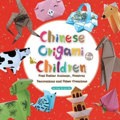 Chinese Origami For Children Lin Xin 9781602209930