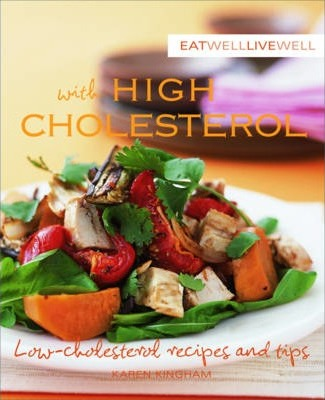 Eat Well Live Well with High Cholesterol : Low-Cholesterol Recipes and Tips – Karen Kingham