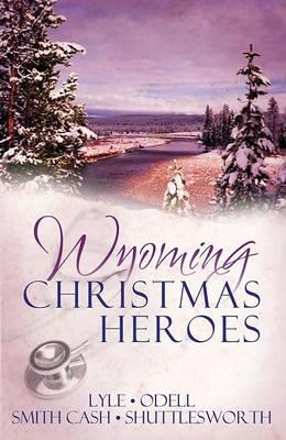 Wyoming Christmas Heroes : Love Comes to the Rescue in Four Seasonal Novellas