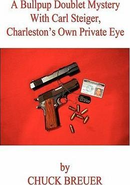 A Bullpup Doublet Mystery with Carl Steiger, Charleston's Own Private Eye Cover Image