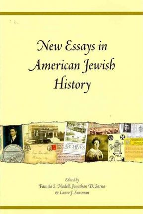 New Essays in American Jewish History  Commemorating the Sixtieth Anniversary of the Founding of the American Jewish Archives