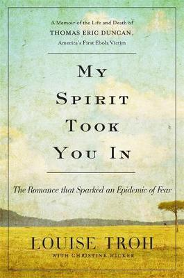 My Spirit Took You In  The Romance that Sparked an Epidemic of Fear A Memoir of the Life and Death of Thomas Eric Duncan, America's First Ebola Victim