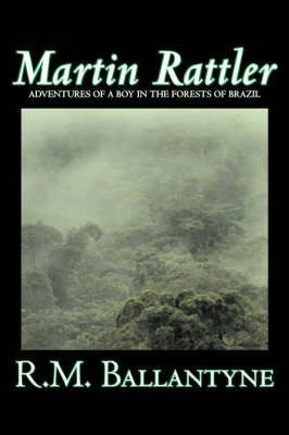 Martin Rattler by R.M. Ballantyne, Fiction, Action & Adventure Cover Image