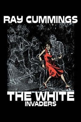 The White Invaders by Ray Cummings, Science Fiction, Adventure