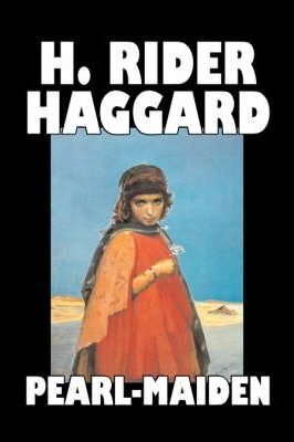 Pearl-Maiden by H. Rider Haggard, Fiction, Fantasy, Historical, Action & Adventure, Fairy Tales, Folk Tales, Legends & Mythology Cover Image