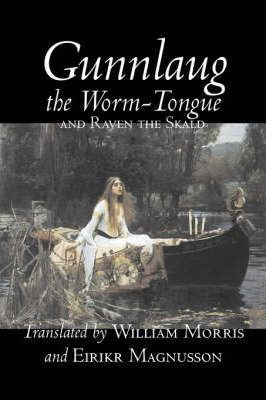 Gunnlaug the Worm-Tongue and Raven the Skald by William Morris, Fiction, Fairy Tales, Folk Tales, Legends & Mythology Cover Image
