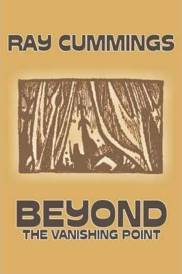 Beyond the Vanishing Point by Ray Cummings, Science Fiction, Adventure