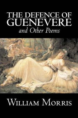 The Defence of Guenevere and Other Poems by William Morris, Fiction, Fantasy, Fairy Tales, Folk Tales, Legends & Mythology