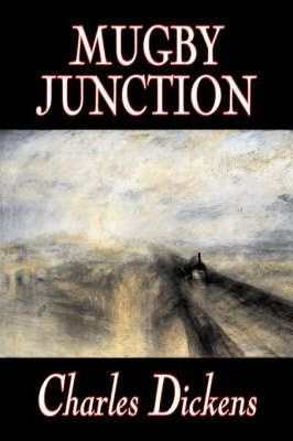Mugby Junction by Charles Dickens, Fiction, Classics, Literary, Historical Cover Image