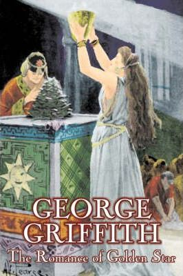 The Romance of Golden Star by George Griffith, Science Fiction, Adventure, Fantasy, Historical