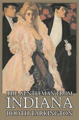 The Gentleman from Indiana by Booth Tarkington, Fiction, Political, Literary Cover Image