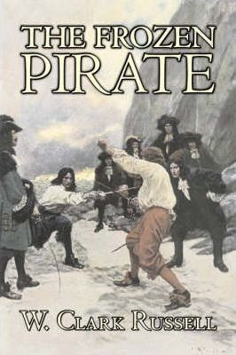 The Frozen Pirate by W. Clark Russell, Fiction, Horror, Action & Adventure Cover Image