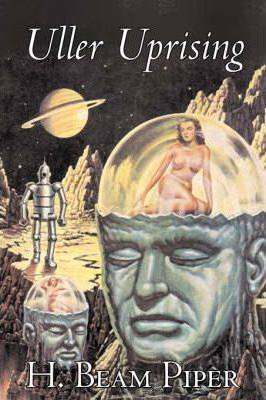 Uller Uprising by H. Beam Piper, Science Fiction, Adventure Cover Image