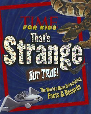 Time for Kids That's Strange But True!