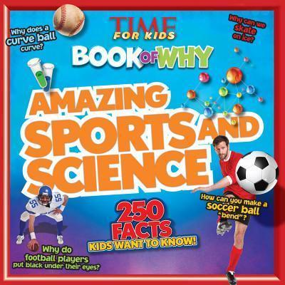 Time for Kids Book of Why: Amazing Sports and Science