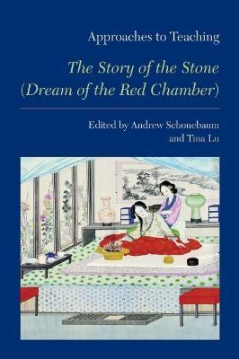 """Approaches to Teaching """"the Story of the Stone (Dream of the Red Chamber)"""""""