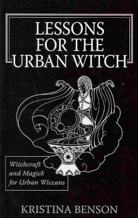 Lessons for the Urban Witch  Witchcraft and Magick for Urban Wiccans Wicca and Magick for Modern Witches