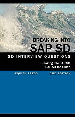 Breaking Into SAP SD  SAP SD Interview Questions, Answers, and Explanations (SAP SD Job Guide)