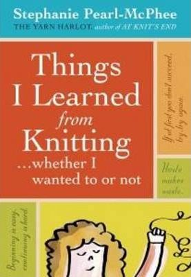 Things I Learned From Knitting : (Whether I Wanted to or Not)