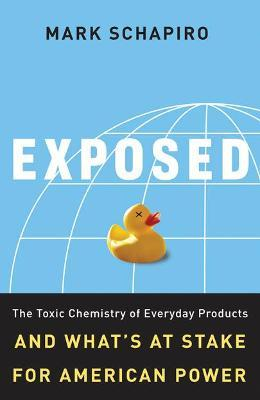 Exposed : The Toxic Chemistry of Everyday Products and What's at Stake for American Power
