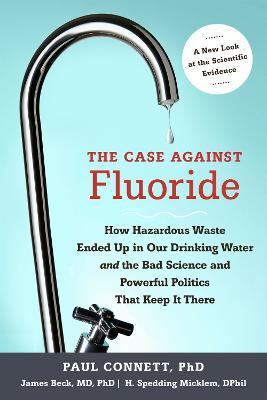 The Case Against Fluoride - Paul Connett, James Beck, H. S. Micklem