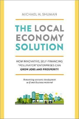 The Local Economy Solution  How Innovative, Self-Financing Pollinator Enterprises Can Grow Jobs and Prosperity
