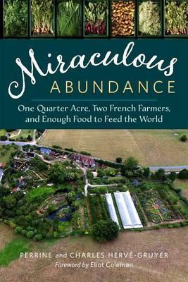 Miraculous Abundance : One Quarter Acre, Two French Farmers, and Enough Food to Feed the World