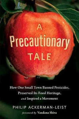 A Precautionary Tale: The Story of How One Small Town Banned Pesticides, Preserved its Food Heritage, and Inspired a Movement