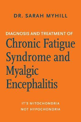 Diagnosis and Treatment of Chronic Fatigue Syndrome and Myalgic Encephalitis, 2nd Ed. : It's Mitochondria, Not Hypochondria