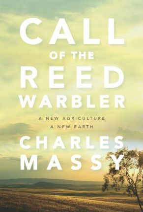 Call of the Reed Warbler : A New Agriculture, A New Earth