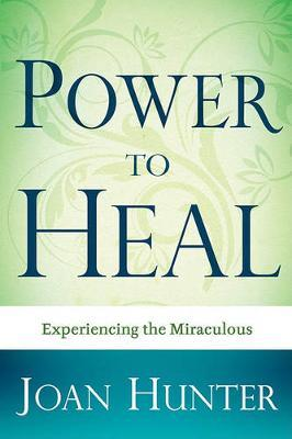 Power to Heal : Experiencing the Miraculous