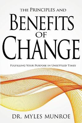 The Principles and Benefits of Change  Fulfilling Your Purpose in Unsettled Times