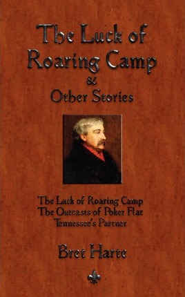 The Luck of Roaring Camp and Other Short Stories Cover Image