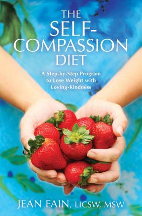 Self-compassion Diet : A Step-by-step Program to Lose Weight with Loving-kindness